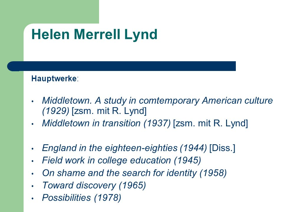 Helen Merrell LyndHauptwerke: Middletown. A study in comtemporary American culture (1929) [zsm. mit R. Lynd]